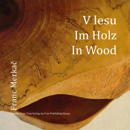 Franc Merkač: V lesu Im Holz In Wood