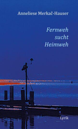 Anneliese Merkač-Hauser: Fernweh sucht Heimweh